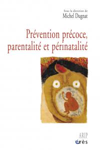 Prévention précoce, parentalité et périnatalité