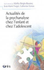 Actualités de la psychanalyse chez l'enfant et chez l'adolescent