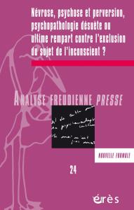 Névrose, psychose et perversion : psychopathologie désuète ou ultime rempart contre l'exclusion du sujet de l'inconscient ?