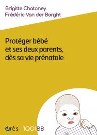 Protéger bébé et ses deux parents, dès sa vie prénatale - 1001BB n°164