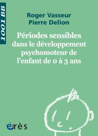 Périodes sensibles dans le développement psychomoteur de l'enfant de 0 à 3 ans - 1001 bb n°112