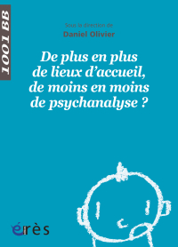 De plus en plus de lieux d'accueil, de moins en moins de psychanalyse ? - 1001 bb n°128