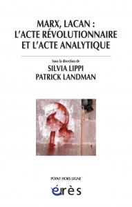 Marx, Lacan : l'acte révolutionnaire et l'acte analytique