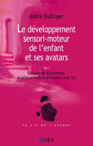 Le développement sensori-moteur de l'enfant et ses avatars (tome 2)