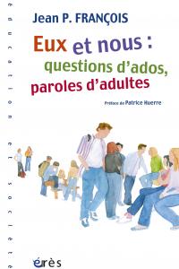 Eux et nous : questions d'ados, paroles d'adultes