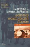Origines des centres de formation de personnels sociaux et éducatifs à Toulouse
