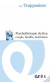 La psychothérapie du lien couple, famille, institution