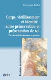 Corps, vieillissement et identité : entre préservation et présentation de soi
