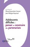Adolescents difficiles : penser et construire des partenariats