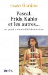 Pascal, Frida Kahlo et les autres…  ou quand la vulnérabilité devient force