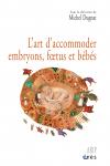L'art d'accommoder embryons, foetus et bébés