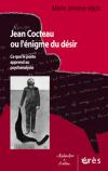 Jean Cocteau ou l'énigme du désir