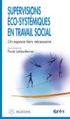 Supervisions éco-systémiques en travail social