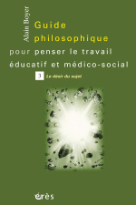 Guide philosophique pour penser le travail éducatif et médico-social - Tome 3