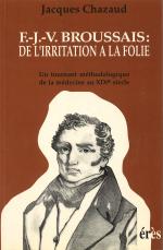 F.J.V. Broussais: de l'irritation à la folie
