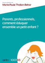 Parents, professionnels, comment éduquer ensemble un petit enfant ? - 1001 bb n°75