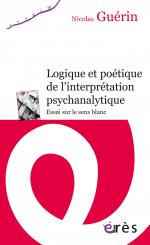 Logique et poétique de l'interprétation psychanalytique