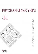 PSYCHANALYSE YETU 44 : Pulsion et regard