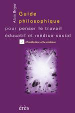 Guide philosophique pour penser le travail éducatif et médico-social - Tome 2