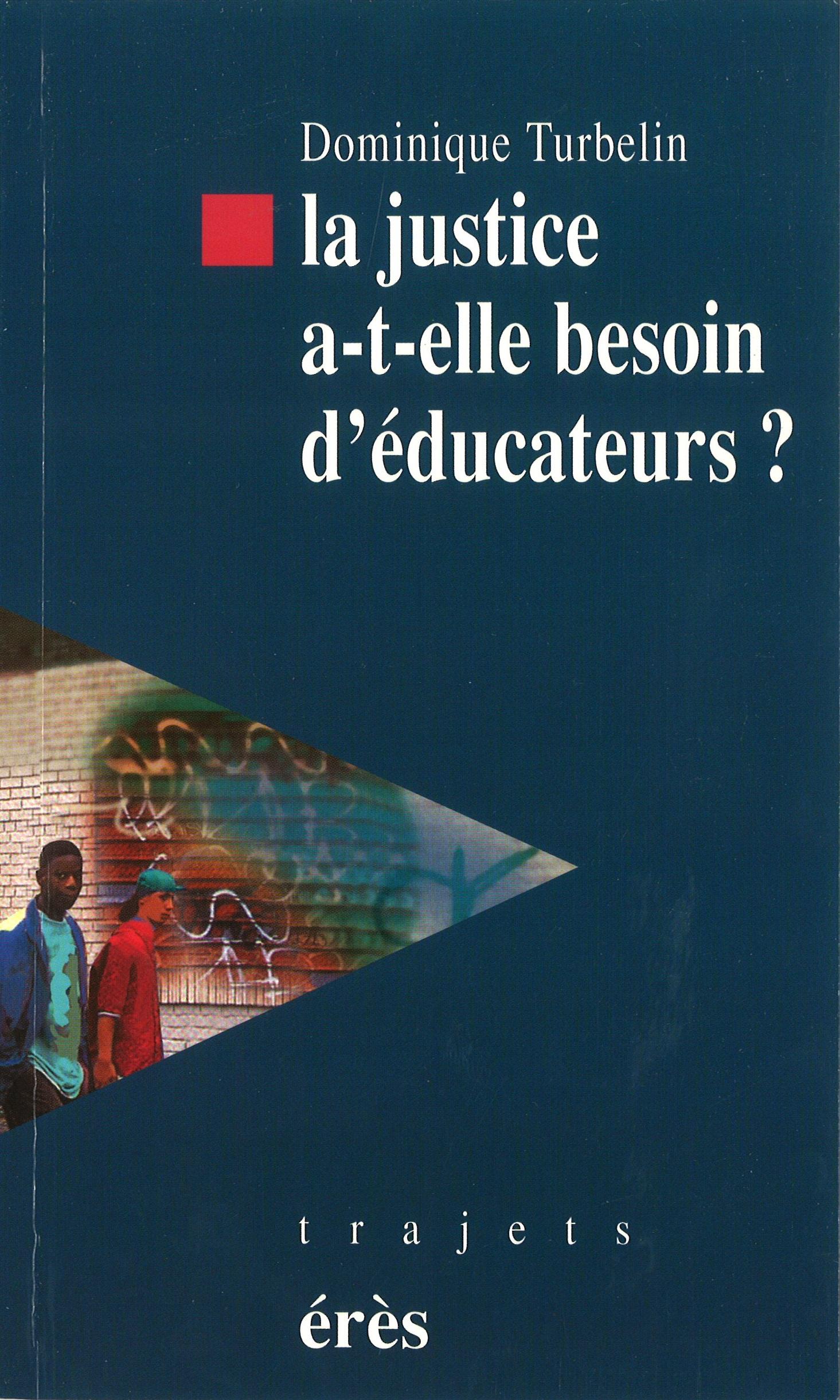 LA JUSTICE A-T-ELLE BESOIN D'EDUCATEURS ? De l'ES à LA PJJ - Dominique Turbelin
