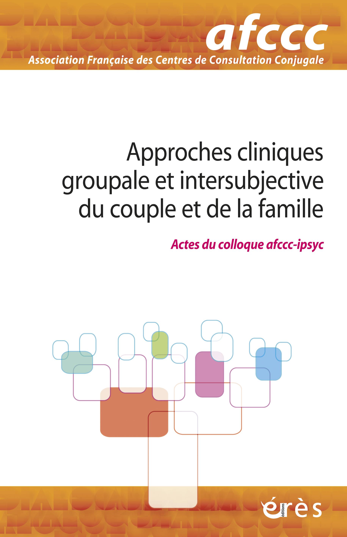 Approches cliniques groupale et intersubjective du couple et de la famille - AFCCC